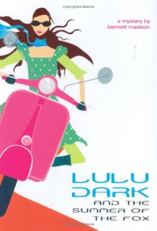 Lulu Dark and the Summer of the Fox - Bennett Madison