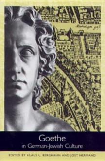 Goethe in German-Jewish Culture - Klaus L. Berghahn, Jost Hermand
