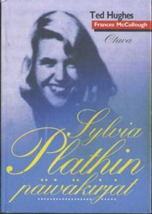 Sylvia Plathin päiväkirjat - Sylvia Plath, Frances McCullough, Ted Hughes, Kristiina Drews