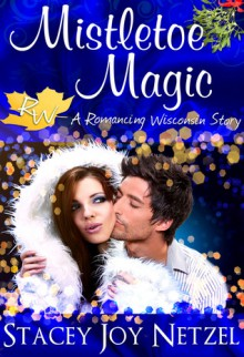 Mistletoe Magic - Stacey Joy Netzel