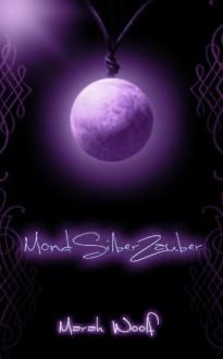 MondSilberZauber (MondLichtSaga) - Marah Woolf