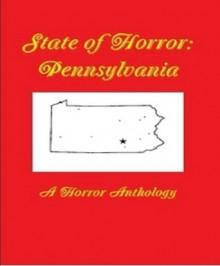 State of Horror: Pennsylvania - T. Fox Dunham,Wakefield Mahon,Thomas M. Malafarina,Dave Heckman,Lorrie Unites-Struiff,Larry C. Kerr,Armand Rosamilia