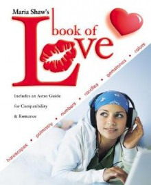 Maria Shaw's Book of Love: Horoscopes, Palmistry, Numbers, Candles, Gemstones & Colors - Maria Shaw