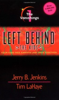 The Vanishings: Four Kids Face Earth's Last Days Together - Jerry B. Jenkins,Tim LaHaye