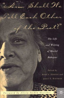 How Shall We Tell Each Other of the Poet?: The Life and Writing of Muriel Rukeyser - Anne F. Herzog, Anne F. Herzog, Alicia Suskin Ostriker