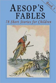 Aesop's Fables - Book 3: 78 More Short Stories for Children - Illustrated - John Tenniel, Harrison Weir, Vernon Jones, Ernest Griset