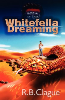 Whitefella Dreaming - R.B. Clague