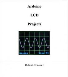 Arduino LCD Projects - Robert Davis