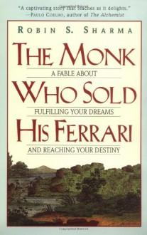 The Monk Who Sold His Ferrari: A Fable About Fulfilling Your Dreams & Reaching Your Destiny - Robin S. Sharma