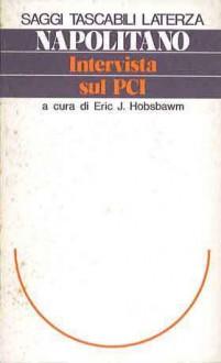 Intervista sul PCI, a cura di Eric J. Hobsbawm - Giorgio Napolitano, Eric J. Hobsbawm