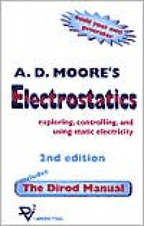 Electrostatics: Exploring, Controlling and Using Static Electricity/Includes the Dirod Manual - Adrian D. Moore