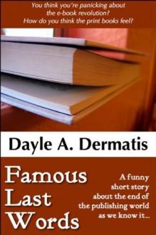 Famous Last Words - Dayle A. Dermatis