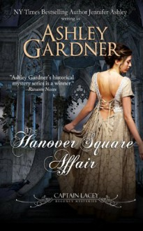 The Hanover Square Affair: Captain Lacey Regency Mysteries [Paperback] [2011] (Author) Ashley Gardner, Jennifer Ashley -