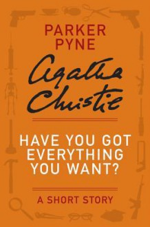 Have You Got Everything You Want? (A Short Story) - Agatha Christie