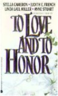 To Love and to Honor - Stella Cameron, Anne Stuart, Judith E. French, Linda Lael Miller