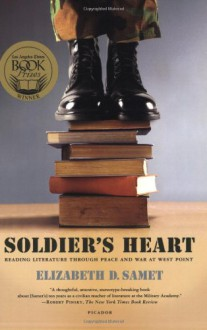 Soldier's Heart: Reading Literature Through Peace and War at West Point - Elizabeth D. Samet