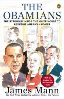 The Obamians: The Struggle Inside the White House to Redefine American Power - James Mann