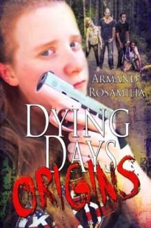 Dying Days: Origins - Armand Rosamilia, Lisa McKinney