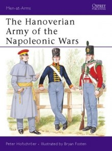 The Hanoverian Army of the Napoleonic Wars - Peter Hofschröer, Bryan Fosten