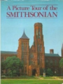 A Picture Tour of the Smithsonian - Susan Bates, The Smithsonian Institution