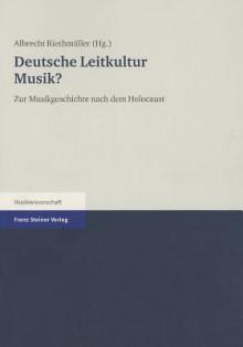 Deutsche Leitkultur Musik?: Zur Musikgeschichte Nach Dem Holocaust (German Edition) - Albrecht Riethmuller