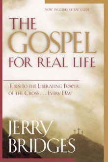 The Gospel for Real Life: Turn to the Liberating Power of the Cross...Every Day - Jerry Bridges, Jerry Bridges, Jonathan L. Graf
