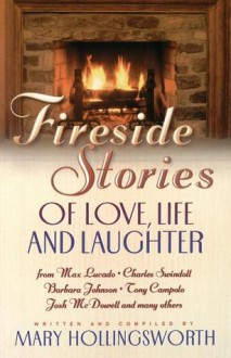 Fireside Stories of Love, Life, and Laughter - Mary Hollingsworth