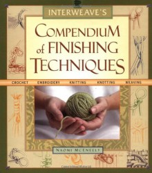 Interweave's Compendium of Finishing Techniques - Naomi McEneely