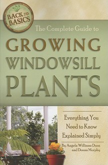 The Complete Guide To Growing Windowsill Plants: Everything You Need To Know Explained Simply (Back To Basics) - Angela Williams Duea