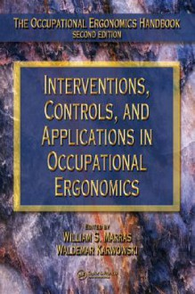 Interventions, Controls, and Applications in Occupational Ergonomics - William S. Marras