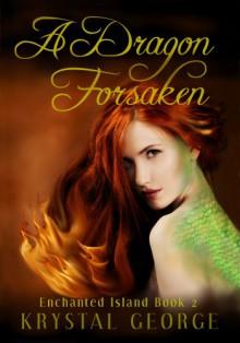 A Dragon Forsaken (The Enchanted Island Series) - 'Krystal McLaughlin', 'Krystal George'