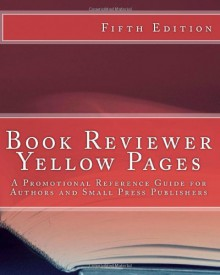 Book Reviewer Yellow Pages: A Promotional Reference Guide for Authors and Small Publishers, Fifth Edition - Christine Pinheiro