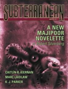 Subterranean Magazine Winter 2011 - Robert Silverberg, Caitlín R. Kiernan, Marc Laidlaw, Elizabeth Bear, Jay Lake, K.J. Parker, William Schafer