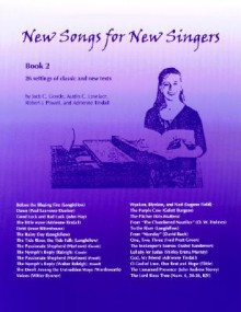 New Songs for New Singers: 26 Settings of Classic and New Texts - Jack C. Goode, Austin C. Lovelace