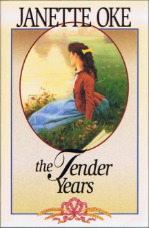The Tender Years (A Prairie Legacy, #1 - Janette Oke