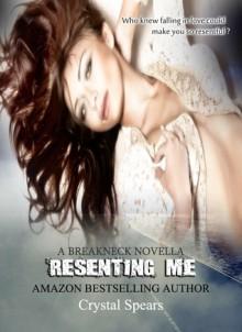 Resenting Me (Breakneck, #2.5) - Crystal Spears