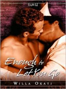 Enough to Let You Go - Willa Okati