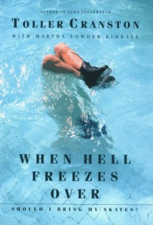 When Hell Freezes Over, Should I Bring My Skates? - Toller Cranston, Martha Lowder Kimball