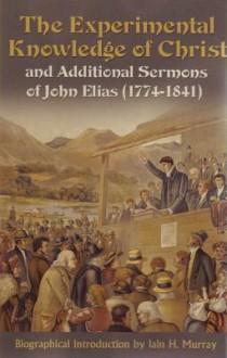 The Experimental Knowledge Christ - John Elias