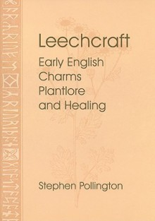 Leechcraft: Early English Charms, Plant Lore, and Healing - Stephen Pollington
