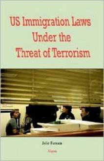 U.S. Immigration Laws Under the Threat of Terrorism - Julie Farnam