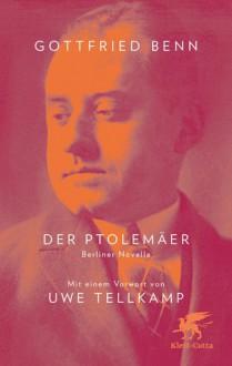 Ptolemäer: Berliner Novellen - Gottfried Benn, Uwe Tellkamp