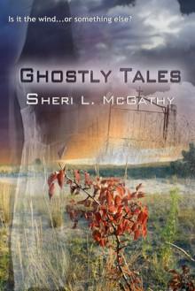 Ghostly Tales - Sheri L. McGathy