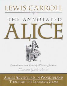 The Annotated Alice: Alice's Adventures in Wonderland and Through the Looking Glass - Lewis Carroll, Martin Gardner, John Tenniel
