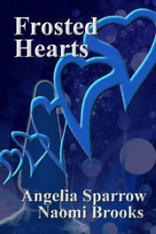Frosted Hearts - Angelia Sparrow, Naomi Brooks