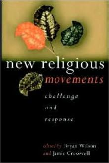 New Religious Movements: Challenge and Response - Jamie Cresswell, Bryan Wilson