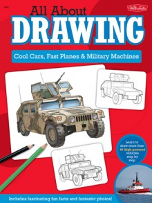 All About Drawing Cool Cars, Fast Planes & Military Machines: Learn how to draw more than 40 high-powered vehicles step by step - Thomas LaPadula, Jeff Shelly