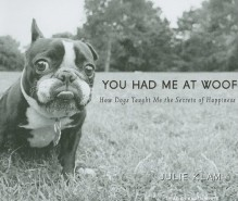 You Had Me at Woof: How Dogs Taught Me the Secrets of Happiness - Julie Klam,Karen White,Karen White