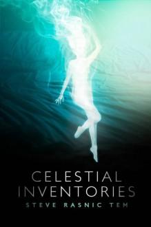 Celestial Inventories - Steve Rasnic Tem