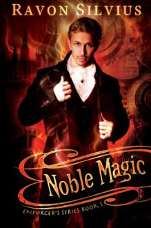 Noble Magic (Enforcer's Series) - Ravon Silvius
